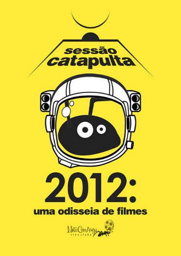 Sessão Catapulta 2012 - Uma Odisseia de Filmes - Mate Com Angu